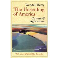 The Unsettling of America Culture and Agriculture by Berry, Wendell, 9780871568779