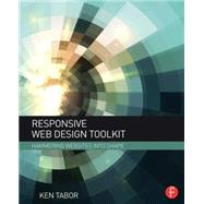 Responsive Web Design Toolkit: Hammering Websites Into Shape by Tabor; Ken, 9781138798779