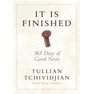It Is Finished 365 Days of Good News by Tchividjian, Tullian; Lannon, Nick, 9781434708779