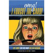 Omg! I Forgot the Card!: Last Minute Greeting Cards for Every Occasion by Francis, Scott; Wheeler, Claudean, 9781440338779