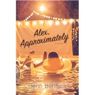 Alex, Approximately by Bennett, Jenn, 9781481478779