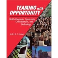 Teaming With Opportunity: Media Programs, Community Constituencies, and Technology by Farmer, Lesley S. J., 9781563088780