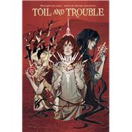 Toil & Trouble by Scott, Mairghread; Matthews, Kelly; Matthews, Nichole, 9781608868780