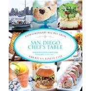 San Diego Chef's Table Extraordinary Recipes from America's Finest City by Montana, Maria Desiderata; Dole, John, 9780762788781