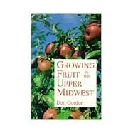 Growing Fruit in the Upper Midwest by Gordon, Don, 9780816618781