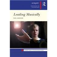Leading Musically: Power and Senses in Concert by Jansson; Dag, 9781138058781