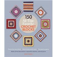 150 All-Time Favorite Crochet Blocks Make All the Best Blocks in Beautiful Stitches, Colors & Yarns by Hazell, Sarah, 9781250068781