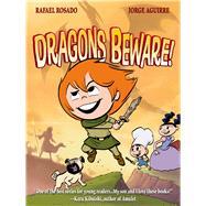 Dragons Beware! by Rosado, Rafael; Aguirre, Jorge, 9781596438781