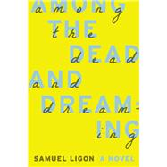 Among the Dead and Dreaming by Ligon, Samuel, 9781935248781
