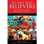 We Have Been Believers : An African American Systematic Theology by Evans, James H., Jr.; Ray, Stephen G., Jr., 9780800698782