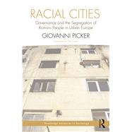 Racial Cities: Governance and the Segregation of Romani People in Urban Europe by Picker; Giovanni, 9781138808782
