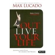 Outlive Your Life : Joining God's Plan to Change the World by Lucado, Max; Kelley, Michael (CON), 9781415868782