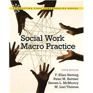 Social Work Macro Practice by Netting, F. Ellen; Kettner, Peter M.; McMurtry, Steve L.; Thomas, M. Lori, 9780205838783