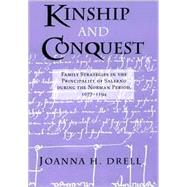 Kinship & Conquest: Family Strategies in the Principality of Salerno During the Norman Period, 1077-1194 by Drell, Joanna H., 9780801438783