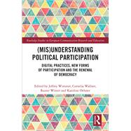 (Mis)Understanding Political Participation: Digital Practices, New Forms of Participation and the Renewal of Democracy by Wimmer; Jeffrey, 9781138658783