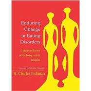 Enduring Change in Eating Disorders: Interventions with Long-Term Results by Fishman,H. Charles, 9781138968783