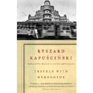 Travels with Herodotus by KAPUSCINSKI, RYSZARD, 9781400078783