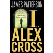 I, Alex Cross by Patterson, James, 9780316018784