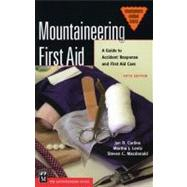 Mountaineering First Aid : A Guide To Accident Response And First Aid Care