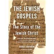 The Jewish Gospels by Boyarin, Daniel; Miles, Jack, 9781595588784