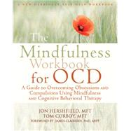 The Mindfulness Workbook for Ocd: A Guide to Overcoming Obsessions and Compulsions Using Mindfulness and Cognitive Behavioral Therapy by Hershfield, Jon; Corboy, Tom, 9781608828784