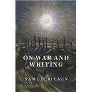 On War and Writing by Hynes, Samuel, 9780226468785