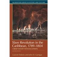 Slave Revolution in the Caribbean, 1789-1804 A Brief History with Documents by Dubois, Laurent; Garrigus, John D., 9781319048785