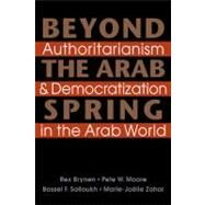 Beyond the Arab Spring: Authoritarianism and Democratization in the Arab World by Brynen, Mr. Rex, 9781588268785