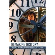 Remaking History: The Past in Contemporary Historical Fictions by De Groot; Jerome, 9780415858786
