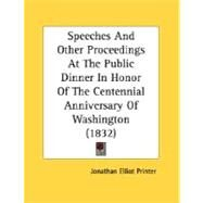 Speeches And Other Proceedings At The Public Dinner In Honor Of The Centennial Anniversary Of Washington by Jonathan Elliot Printer, 9780548688786