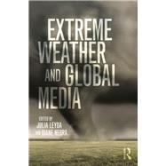 Extreme Weather and Global Media by Leyda; Julia, 9781138798786