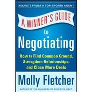 A Winner's Guide to Negotiating: How Conversation Gets Deals Done by Fletcher, Molly, 9780071838788