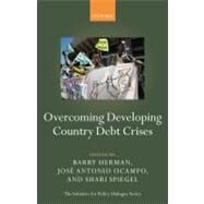 Overcoming Developing Country Debt Crises by Herman, Barry; Ocampo, José Antonio; Spiegel, Shari, 9780199578788