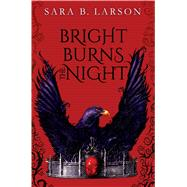 Bright Burns the Night by Larson, Sara B., 9781338068788