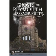 Ghosts of Plymouth, Massachusetts by Lee, Darcy H., 9781625858788