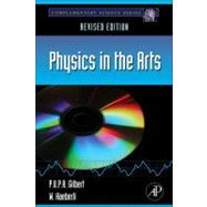 Physics in the Arts : Revised Edition by Gilbert, P. U. P. A.; Haeberli, W., 9780123918789