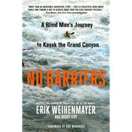 No Barriers A Blind Man's Journey to Kayak the Grand Canyon by Weihenmayer, Erik; Levy, Buddy; Woodruff, Bob, 9781250088789