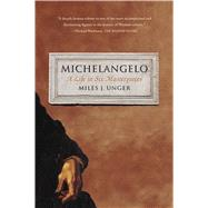 Michelangelo: A Life in Six Masterpieces by Unger, Miles J., 9781451678789