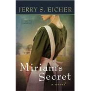 Miriam's Secret by Eicher, Jerry S., 9780736958790