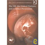 The G8, the United Nations, and Conflict Prevention by Kirton,John J., 9780754608790