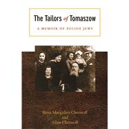 The Tailors of Tomaszow: A Memoir of Polish Jews by Chernoff, Rena Margulies; Chernoff, Allan, 9780896728790