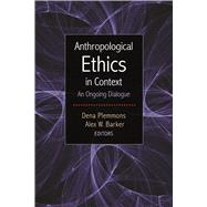 Anthropological Ethics in Context: An Ongoing Dialogue by Plemmons,Dena;Plemmons,Dena, 9781611328790
