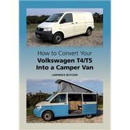 How to Convert Your Volkswagen T4/T5 into a Camper Van by Butcher, Lawrence, 9781847978790