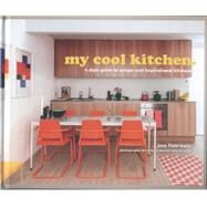 My Cool Kitchen: A Style Guide to Unique and Inspirational Kitchens by Field-lewis, Jane, 9781909108790