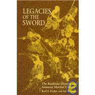 Legacies of the Sword : The Kashima-Shinryu and Samurai Martial Culture by Friday, Karl F.; Seki, Fumitake, 9780824818791