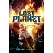 The Lost Planet by Searles, Rachel, 9781250038791