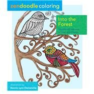 Zendoodle Coloring: Into the Forest Woodland Creatures to Color and Display by Demanche, Bonnie Lynn, 9781250108791