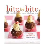 Bite by Bite : 100 Stylish Little Plates You Can Make for Any Party by Callahan, Peter; Pelzel, Raquel (CON); Stewart, Martha, 9780307718792