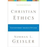 Christian Ethics : Contemporary Issues and Options by Geisler, Norman L., 9780801038792