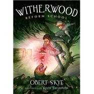 Witherwood Reform School by Skye, Obert; Thompson, Keith, 9780805098792